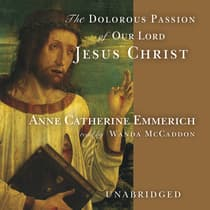The Dolorous Passion of Our Lord Jesus Christ by Anne Catherine Emmerich audiobook