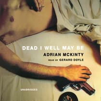 Dead I Well May Be by Adrian McKinty audiobook
