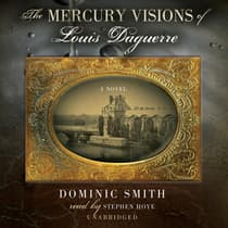 The Mercury Visions of Louis Daguerre by Dominic Smith audiobook
