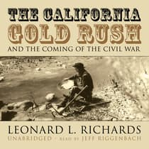 The California Gold Rush and the Coming of the Civil War by Leonard L. Richards audiobook