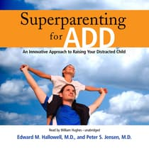 Superparenting for ADD by Edward M. Hallowell audiobook