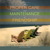 The Proper Care and Maintenance of Friendship by Lisa Verge Higgins audiobook