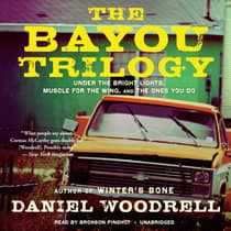 The Bayou Trilogy by Daniel Woodrell audiobook