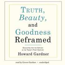 Truth, Beauty, and Goodness Reframed by Howard Gardner audiobook