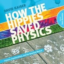 How the Hippies Saved Physics by David Kaiser audiobook