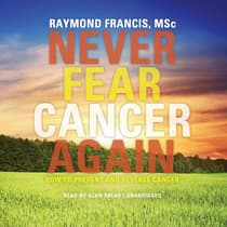 Never Fear Cancer Again by Raymond Francis audiobook