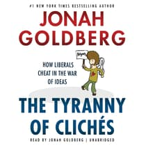 The Tyranny of Clichés by Jonah Goldberg audiobook