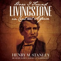 How I Found Livingstone in Central Africa by Henry M. Stanley audiobook