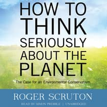 How to Think Seriously about the Planet by Roger Scruton audiobook