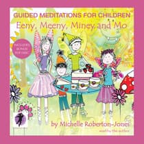 Guided Meditations for Children: Eeny, Meeny, Miney, and Mo by Michelle Roberton-Jones audiobook