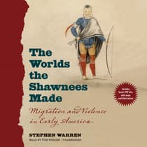The Worlds the Shawnees Made by Stephen Warren audiobook