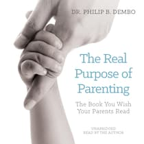The Real Purpose of Parenting by Philip B. Dembo audiobook
