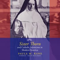 Sister Thorn and Catholic Mysticism in Modern America by Paula M. Kane audiobook