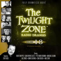 The Twilight Zone Radio Dramas, Vol. 18 by various authors audiobook