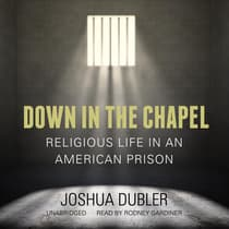 Down in the Chapel by Joshua Dubler audiobook