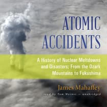 Atomic Accidents by James Mahaffey audiobook