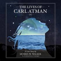 The Lives of Carl Atman by Morris Wayne Walker audiobook
