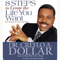 8 Steps to Create  the Life You Want by Creflo A. Dollar audiobook