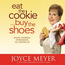 Eat the Cookie...Buy the Shoes by Joyce Meyer audiobook