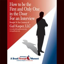 How to Be the First and Only One in the Door for an Interview by Gail Kasper audiobook