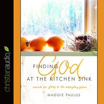 Finding God at the Kitchen Sink by Maggie Paulus audiobook