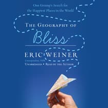 The Geography of Bliss by Eric Weiner audiobook