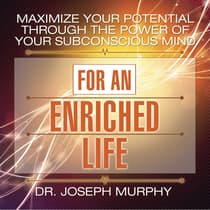 Maximize Your Potential Through the Power Your Subconscious Mind for an Enriched Life by Joseph Murphy audiobook