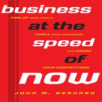 Business At the Speed of Now by John M. Bernard audiobook