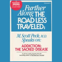 Further along the Road Less Traveled: Addiction, the Sacred Disease by M. Scott Peck audiobook