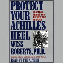 Protect Your Achilles Heel by Wess Roberts audiobook