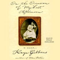 On the Occasion of My Last Afternoon by Kaye Gibbons audiobook