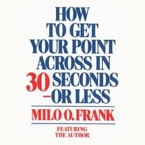 How To Get Your Point Across In 30 Seconds Or Less by Milo O. Frank audiobook