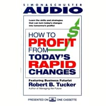 How to Profit from Today's Rapid Changes by Robert Tucker audiobook