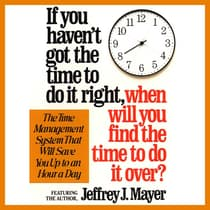 If You Haven't Got the Time to Do It Right When Will You Find the Time to Do It by Jeffrey J. Mayer audiobook