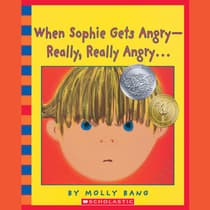When Sophie Gets Angry—Really, Really Angry… by Molly Bang audiobook