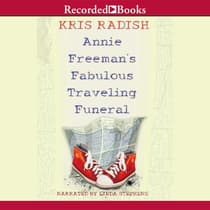 Annie Freeman's Fabulous Traveling Funeral by Kris Radish audiobook