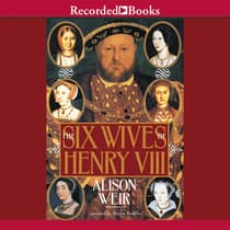 The Six Wives of Henry VIII by Alison Weir audiobook