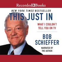 This Just In by Bob Schieffer audiobook