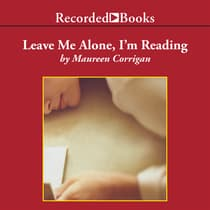 Leave Me Alone, I'm Reading by Maureen Corrigan audiobook