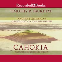 Cahokia by Timothy R. Pauketat audiobook