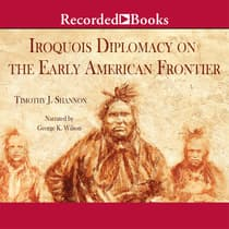 Iroquois Diplomacy on the Early American Frontier by Timothy J. Shannon audiobook