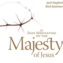 31 Days Meditating on the Majesty of Jesus  by Jack Hayford audiobook