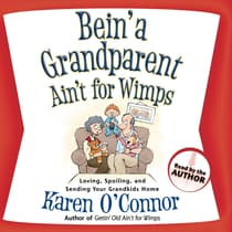 Bein' a Grandparent Ain't for Wimps by Karen O'Connor audiobook