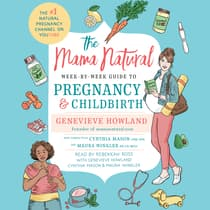 The Mama Natural Week-by-Week Guide to Pregnancy and Childbirth by Genevieve Howland audiobook