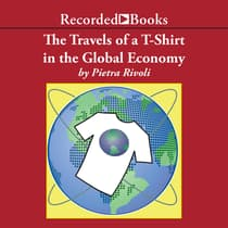 The Travels of a T-Shirt in a Global Economy by Pietra Rivoli audiobook