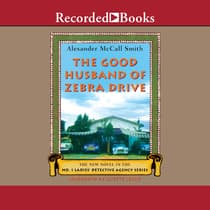 The Good Husband of Zebra Drive by Alexander McCall Smith audiobook