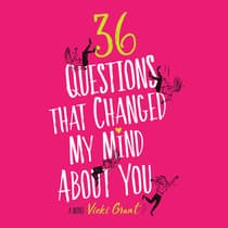 36 Questions That Changed My Mind About You by Vicki Grant audiobook