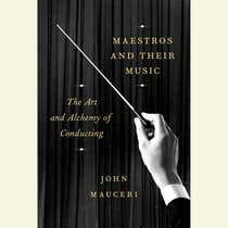 Maestros and Their Music by John Mauceri audiobook