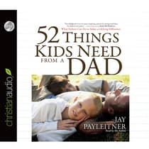52 Things Kids Need From a Dad by Jay Payleitner audiobook