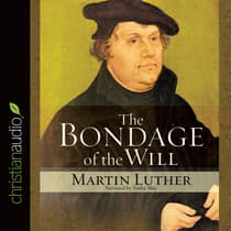 The Bondage of the Will by Martin Luther audiobook